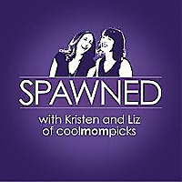Spawned with Kristen and Liz of Cool Mom Picks