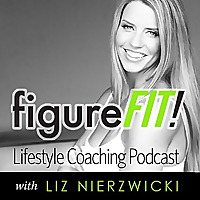 figureFIT! Lifestyle Coaching Podcast with Liz Nierzwicki