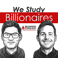We Study Billionaires | The Investor's Podcast Network