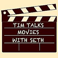 Tim Talks Movies with Seth | Podcast on Films