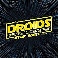 The Droids You're Looking For | A Star Wars Podcast