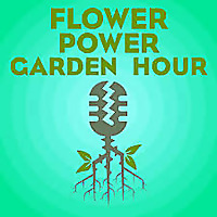Flower Power Garden Hour Podcast