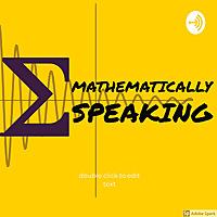 Mathematically Speaking Podcast