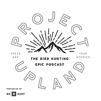 Project Upland | Bird Hunting Podcast Series