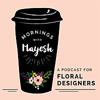 Mornings with Mayesh | Podcast on Flowers