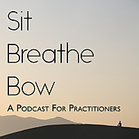 Sit, Breathe, Bow | Podcast about Buddhism