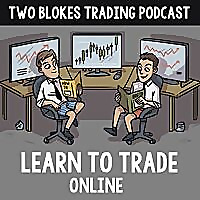 Two Blokes Trading Podcast