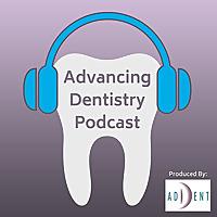 Advancing Dentistry: A Dental Podcast