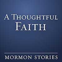 A Thoughtful Faith   Mormon / LDS Podcast