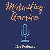 Midwifing America | Podcast about Midwifery