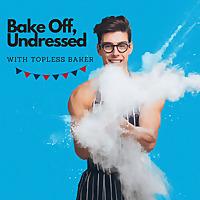 Bake Off, Undressed | Podcast On Baking