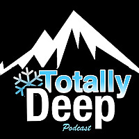 Totally Deep | Backcountry Skiing Podcast