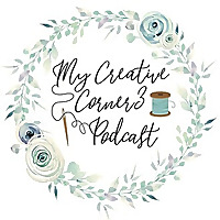 My Creative Corner3 | Quilting, crafts and creativity Podcast