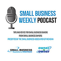 The Small Business Association of Michigan's Small Business Weekly Podcast