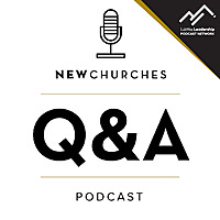 New Churches Q&A Podcast