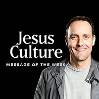 Jesus Culture Sacramento | Church Podcast
