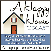 A Happy Home | Christian Homemaking Podcast