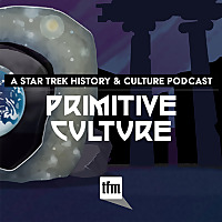 Primitive Culture | A Star Trek History and Culture Podcast