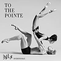 San Francisco Ballet | To The Pointe