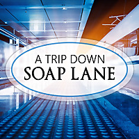 A Trip Down Soap Lane
