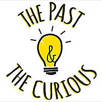 The Past and The Curious | History Podcast for Kids
