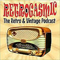 RETROGASMIC | The Vintage & Retro Podcast