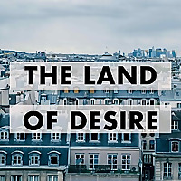 The Land of Desire | French History & Culture Podcast