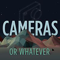 Cameras or Whatever