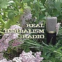 Real Herbalism Radio | Herbalism | Plant Medicine | Botany | Wild Crafting