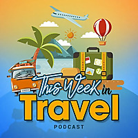 This Week in Travel Podcast