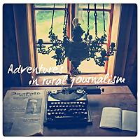 Adventures in Rural Journalism