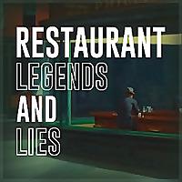 Restaurant Legends and Lies
