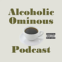 Alcoholic Ominous Podcast