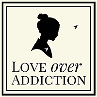 Love Over Addiction - Podcast