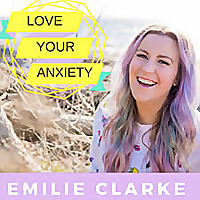 Love Your Anxiety Podcast