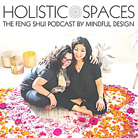 Holistic Spaces | The Feng Shui Podcast by Mindful Design