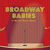 Broadway Babies | A Musical Theatre Podcast