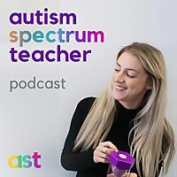 Autism Spectrum Teacher | Podcast about Teaching, Empowering & Understanding Autistic Individuals