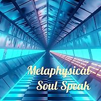 Metaphysical Soul Speak