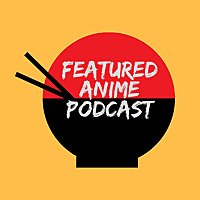Featured Anime Podcast