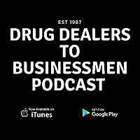 Drug Dealers to Businessmen Podcast
