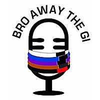Bro Away the Gi