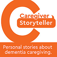 Caregiver/Storyteller | Podcast About Alzheimer's & Dementia Caregiving