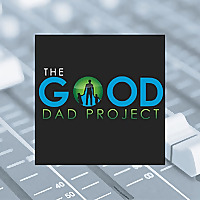 The Good Dad Project Podcast | Empowering Dads To Be Their Best