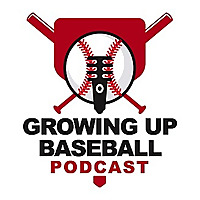 Growing Up Baseball Podcast