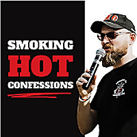 The Smoking Hot Confessions BBQ Podcast
