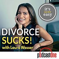 Divorce Sucks with Laura Wasser