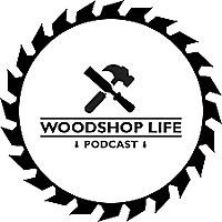 Woodshop Life Podcast