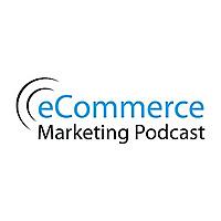 eCommerce Marketing Podcast