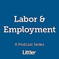 Littler Labor & Employment Podcast